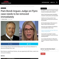Pam Bondi Argues Judge on Flynn case needs to be removed immediately