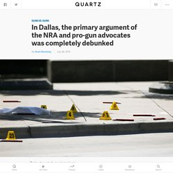 In the Dallas sniper attack, the primary argument of the NRA and pro-gun advocates was completely debunked — Quartz