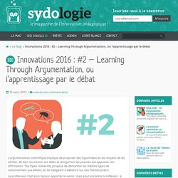 Innovations 2016 : #2 - Learning Through Argumentation, ou l'apprentissage par le débat. Sydologie. sydologie.com