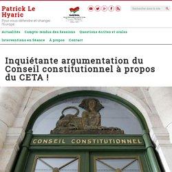Inquiétante argumentation du Conseil constitutionnel à propos du CETA ! – Patrick Le Hyaric