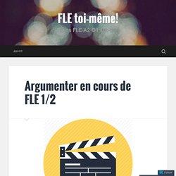 Argumenter en cours de FLE 1/2 – FLE toi-même!