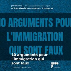 10 arguments pour l'immigration qui sont faux - Je Réinforme