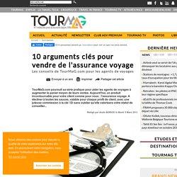 10 arguments clés pour vendre de l'assurance voyage