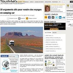 10 arguments clés pour vendre des voyages en camping car