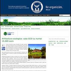 Arhitectura ecologica: case ECO cu numai 15.000 euro