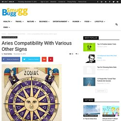Aries Compatibility With Various Other Signs - SmuGG BuGG