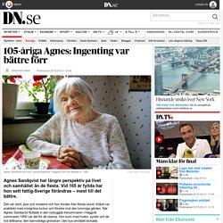 105-åriga Agnes: Ingenting var bättre förr
