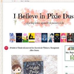 I Believe in Pixie Dust: Aristote et Dante découvrent les Secrets de l'Univers, Beanjamin Alire Saenz