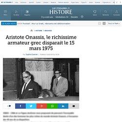 Aristote Onassis, le richissime armateur grec disparait le 15 mars 1975