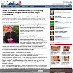 Mons. Arizmendi: «Encontré al Papa tranquilo y consciente de ver por donde hay que seguir caminando»