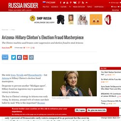 Arizona: Hillary Clinton's Election Fraud Masterpiece