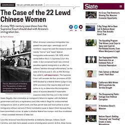 Arizona's immigration law at the Supreme Court: Lessons for S.B. 1070 via the Case of the 22 Lewd Chinese Women