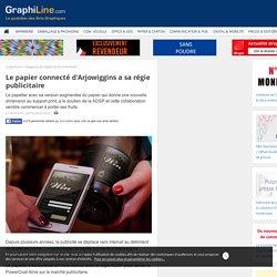 Le papier connecté d'Arjowiggins a sa régie publicitaire