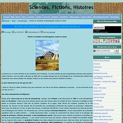 Arkaim et mystères archéologiques russes en Oural