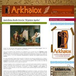 Arqueología y mundo antiguo: Anécdotas desde Grecia: 'El pintor Apeles'