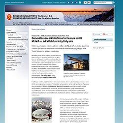 Suomalaisen arkkitehtuurin helmiä esillä MoMA:n arkkitehtuurinäyttelyssä - Suomen suurlähetystö, Washington - Suomen pääkonsulaatit, New York ja Los Angeles : Ajankohtaista