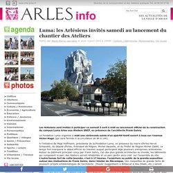 Arles Info » Luma: les Arlésiens invités samedi au lancement du chantier des Ateliers