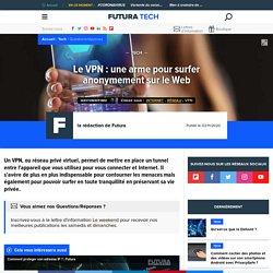 Le VPN : une arme pour surfer anonymement sur le Web