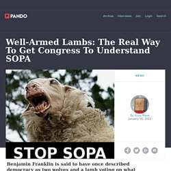 Well-Armed Lambs: The Real Way To Get Congress To Understand SOPA