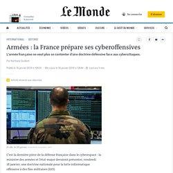 Armées : la France prépare ses cyberoffensives - Le monde- Janvier 2019