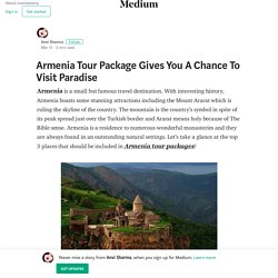 Armenia Tour Package Gives You A Chance To Visit Paradise