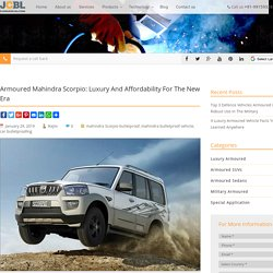 Armoured Mahindra Scorpio: Luxury And Affordability For The New Era