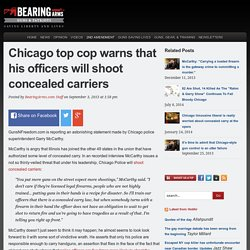 Bearing ArmsChicago top cop warns that his officers will shoot concealed carriers
