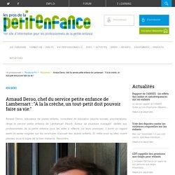 Arnaud Deroo, « A la crèche, un tout-petit doit pouvoir faire sa vie »