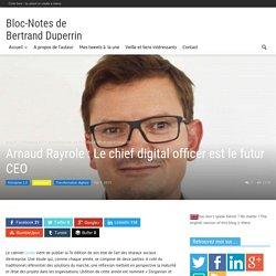 Arnaud Rayrole : Le chief digital officer est le futur CEO