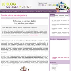 Prendre soin de son foie (partie 1) - Le Blog Aroma-Zone - Aromathérapie et Cosmétique maison