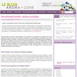 solutions anti-fatigue - Le Blog Aroma-Zone - Aromathérapie et Cosmétique maison