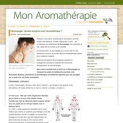 Mon aromatherapieFibromyalgie : Quelles solutions avec l'aromathérapie ?