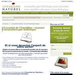 Manuel d'aromathérapie holistique, l'Essentiel de l'Equilibre