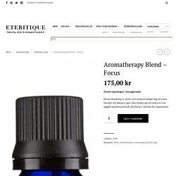 Aromatherapy Blend - Focus - Eteritique