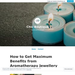 How to Get Maximum Benefits from Aromatherapy Jewellery – Chic Boutique
