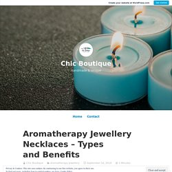 Aromatherapy Jewellery Necklaces – Types and Benefits – Chic Boutique