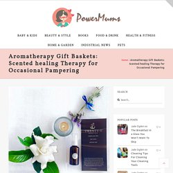 Aromatherapy Gift Baskets: Scented healing Therapy for Occasional Pampering - PowerMums