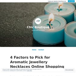 4 Factors to Pick for Aromatic Jewellery Necklaces Online Shopping – Chic Boutique