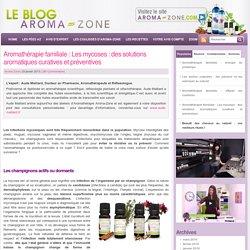 Les mycoses : des solutions aromatiques curatives et préventives