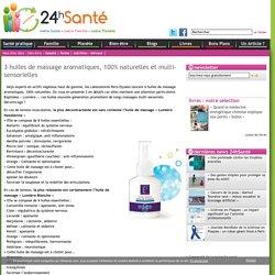 » 3 huiles de massage aromatiques, 100% naturelles et multi-sensorielles- 24hSanté.com