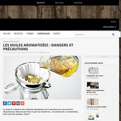 Les huiles aromatisées : dangers et précautions