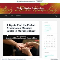 4 Tips to Find the Perfect Aromatouch Massage Centre in Margaret River – Body Wisdom Kinesiology
