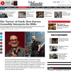 The 'Terror' of Noah: How Darren Aronofsky Interprets the Bible - Cathleen Falsani