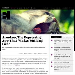"Arookoo, The Depressing App That ""Makes Walking Fun"""