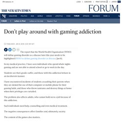 Don't play around with gaming addiction, Letters in Print News