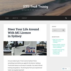 Steer Your Life Around With MC Licence in Sydney – BFS Truck Training