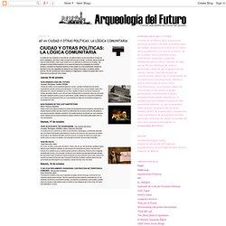 Arqueología del Futuro: AF en CIUDAD Y OTRAS POLÍTICAS: LA LÓGICA COMUNITARIA