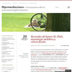 Recuerdos del futuro (I): iPads, arqueología mediática y ciencia ficción