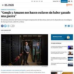 """Mateo Valero, arquitecto de superordenadores: """"Google y Amazon nos hacen esclavos sin haber ganado una guerra"""""""