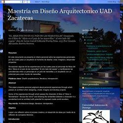 """Maestría en Diseño Arquitectonico UAD Zacatecas: """"EL ARQUITECTO EN EL PAÍS DE LAS MARAVILLAS"""" (Inspirado en el libro de """"Alicia en el país de las maravillas * al otro lado del espejo"""" obra de Lewis Carroll Editorial Porrúa Núm. 215) Por Graciela Alexandra"""